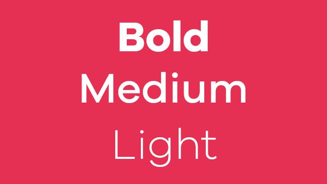Bold, medium, light.